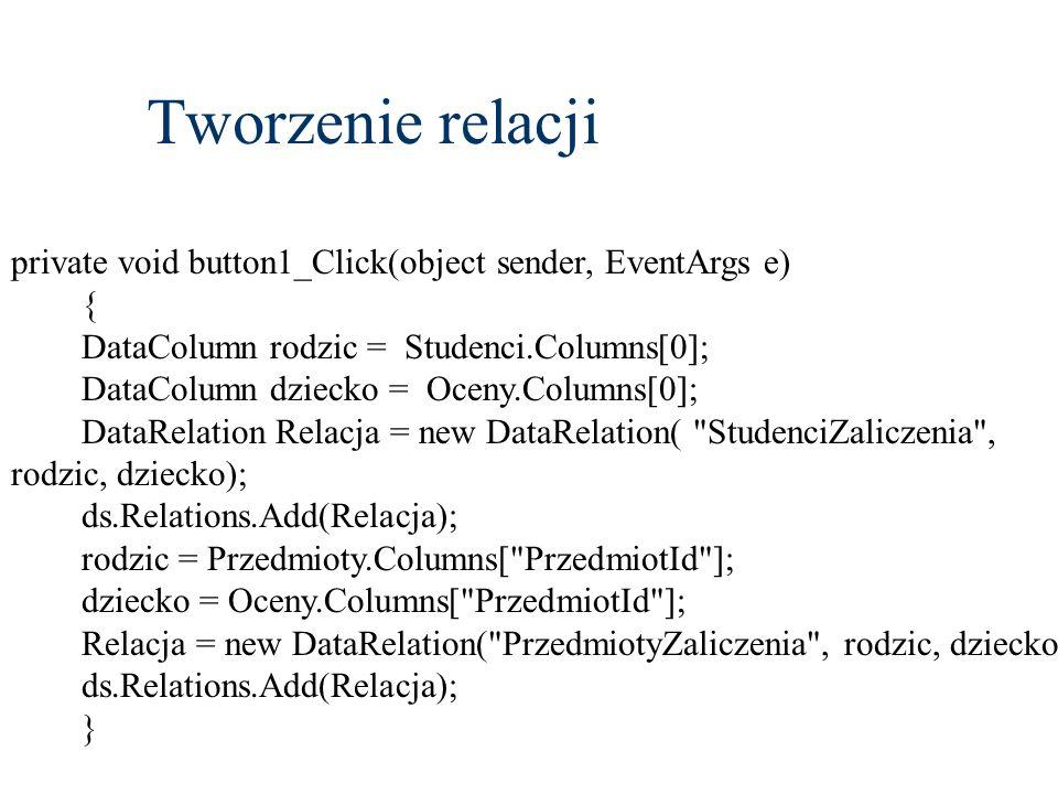 Tworzenie relacji private void button1_Click(object sender, EventArgs e) { DataColumn rodzic = Studenci.Columns[0];